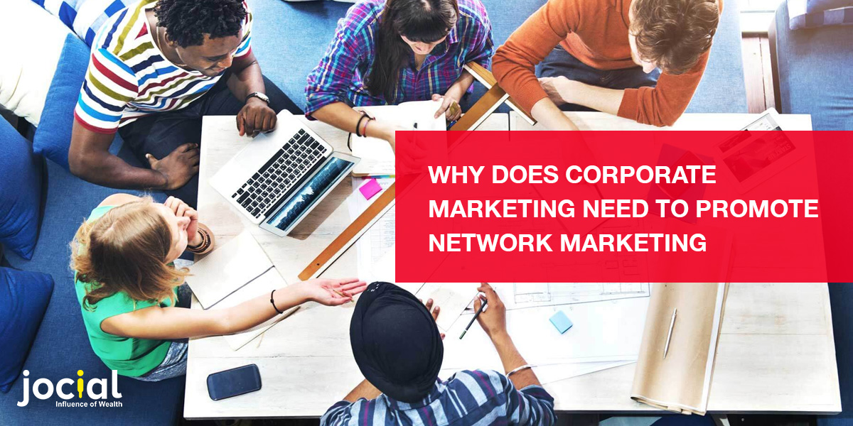Why does corporate marketing need to promote network marketing