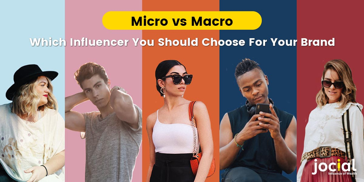 Micro vs Macro Which Influencer You Should Choose For Your Brand