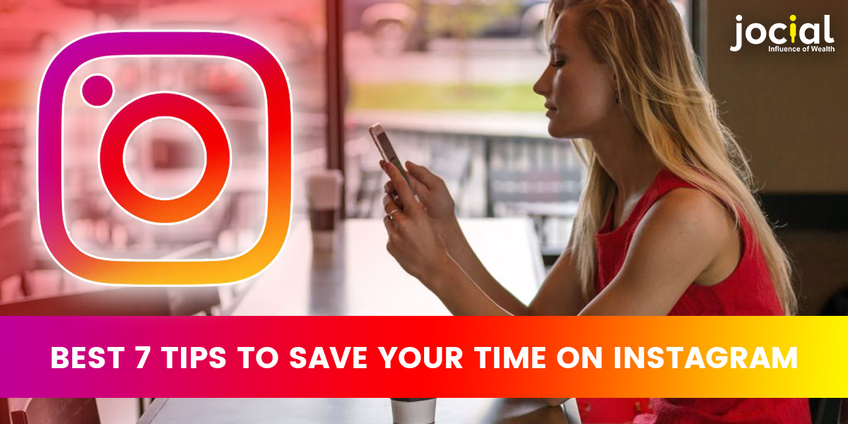 Best 7 Tips To Save Your Time on Instagram