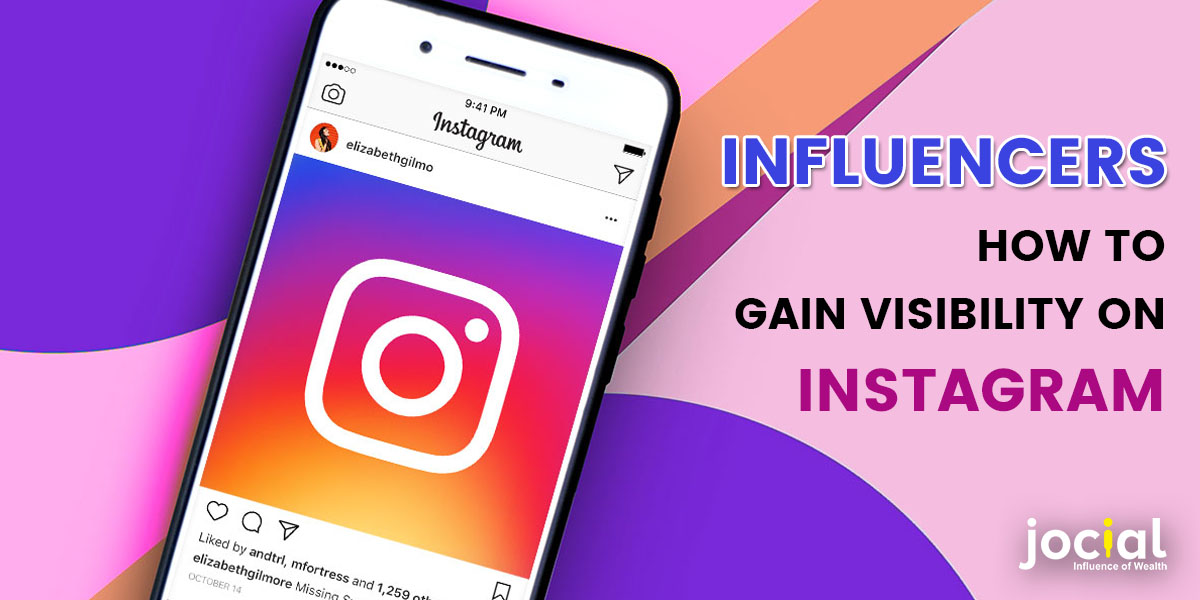 Influencers: How To Gain Visibility On Instagram