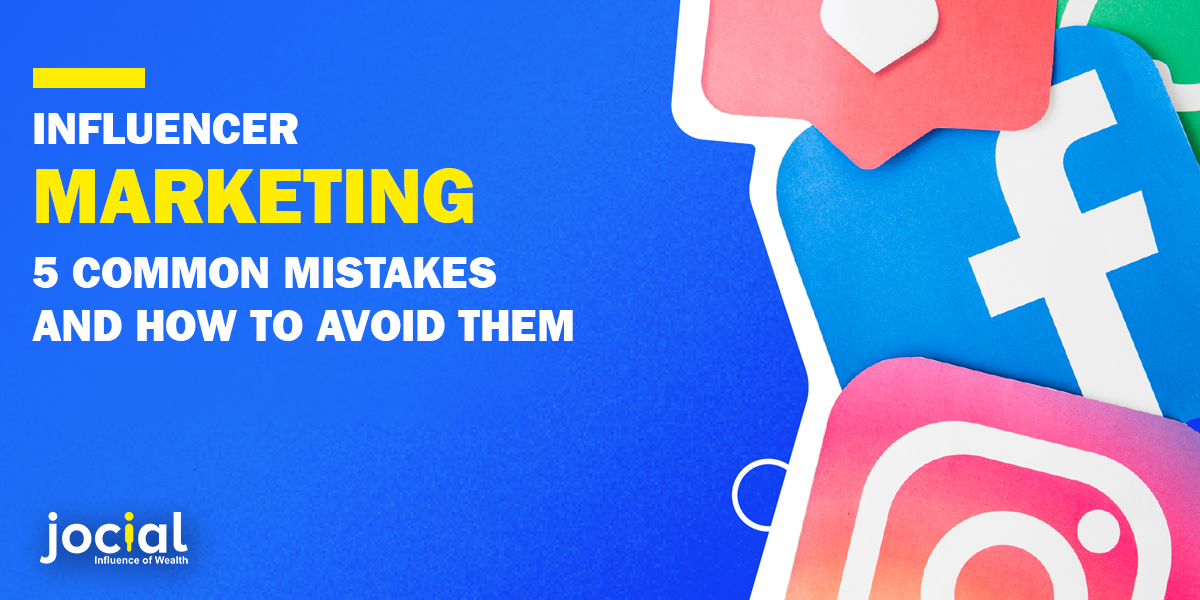 Influencer Marketing 5 Common Mistakes And How To Avoid Them