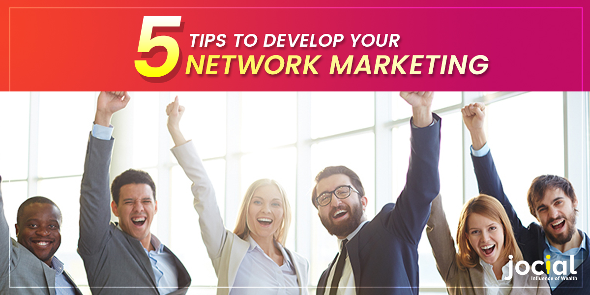 5 Tips To Develop Your Network Marketing