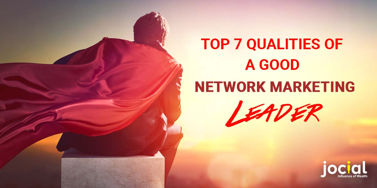 Top 7 Qualities Of A Good Network Marketing Leader