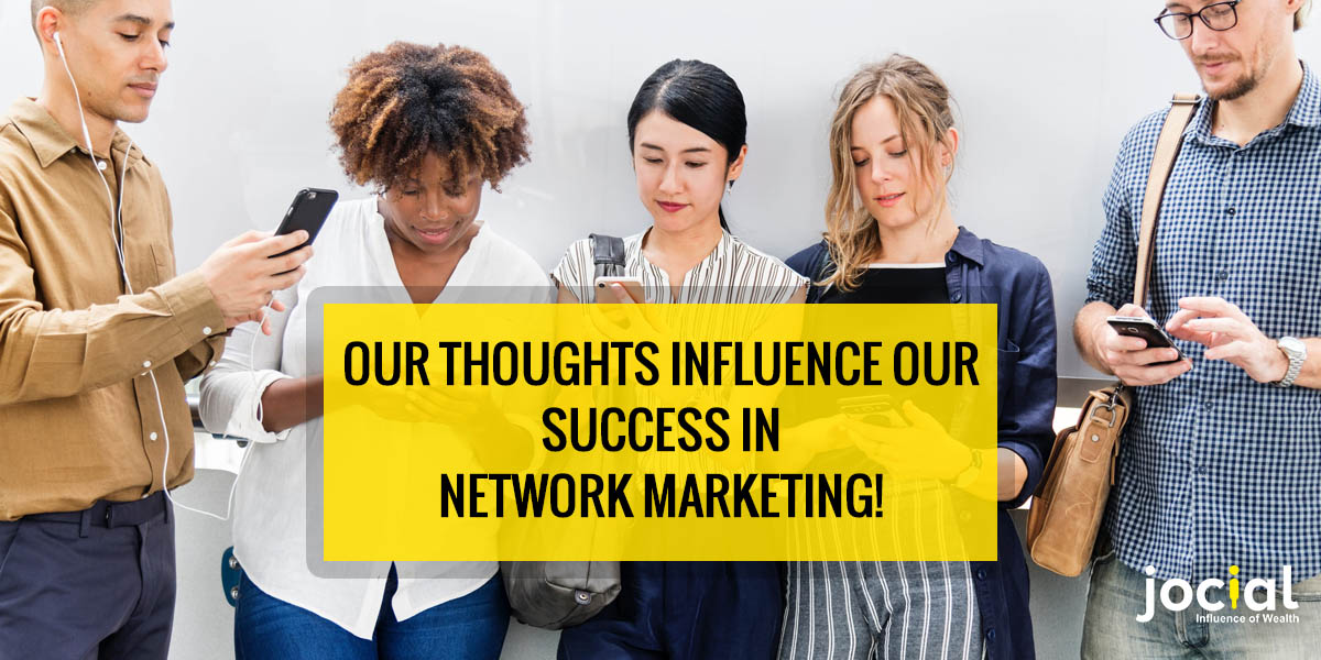 Our Thoughts Influence Our Success In Network Marketing