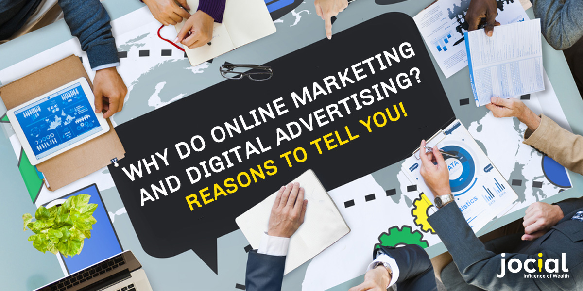 Why do online marketing and digital advertising? Reasons to tell you